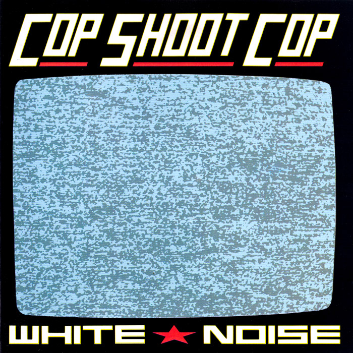 Cop Shoot Cop - White Noise
